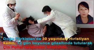 Doğu Türkistan'da 30 yaşındaki Hıristiyan kadın, 12 gün boyunca gözaltında tutularak Çin Polisi tarafından öldürüldü.