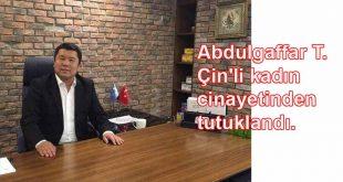 Abdulgaffar T. Çin'li kadın cinayetinden tutuklandı.