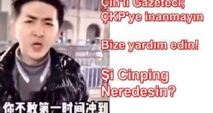 Çin'li Gazeteci; ÇKP'ye inanmayın bize yardım edin!!! Şi Cinping neredesin? diye dünyaya seslendi.