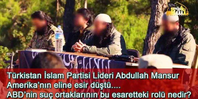 TİP Lideri Abdullah Mansur Amerika'nın eline esir düştü. ABD'nin suç ortaklarının bu esaretteki rolü nedir ?