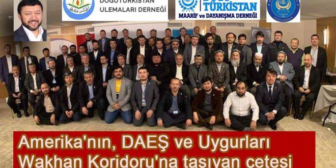 DAEŞ ve Uygurları Wakhan Koridoru'na taşıyan Doğu Türkistan Maarif Derneği Ulemalar Birliği