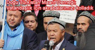 Doğu Türkistan Maarif Derneği; Vatandaşlık için akrabalarımızı kolladık