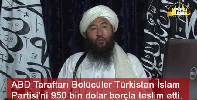 Bölücüller, Türkistan İslam Partisi'ni 950 bin dolar borçla teslim etti.