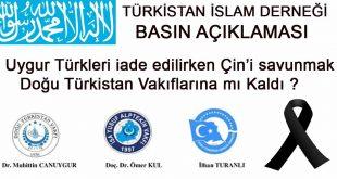 Türkistan İslam Derneği; Uygur Türkleri iade edilirken Çin'i savunmak Doğu Türkistan Vakıflarına mı Kaldı ?