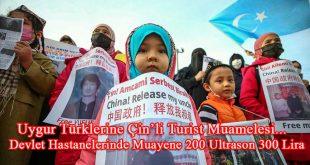 Uygur Türklerine Devlet Hastanelerinde Çin'li Turist muamelesi Muayene 200 Ultrason 300 lira.