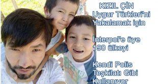 Çin, Uygur Türkleri için İnterpol'e üye 190 ülkeyi kendi Polis Teşkilatı Gibi Kullanıyor