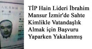 TİP Hain Lideri İbrahim Mansur İzmir'de Sahte Kimlikle Vatandaşlık Almak için Başvuru Yaparken Yakalanmış