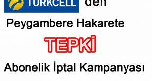 Türkcell'den Peygambere Hakarete Tepki Abonelik İptal Kampanyası