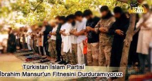 Türkistan İslam Partisi İbrahim Mansur'un Fitnesini Durduramıyoruz